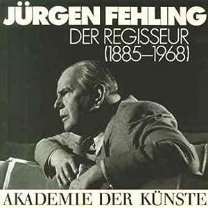 Jürgen Fehling: Der Regisseur (1885-1968) (Akademie-Kataloge)
