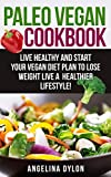 Paleo Vegan Cookbook: Live Healthy and Start Your Vegan Diet Plan To Lose Weight Live A Healthier Lifestyle!