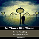 In Times Like These: Forty Riveting Interpretations Hörbuch von Wayne Barnes Gesprochen von: Nathan Thompson