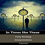 In Times Like These: Forty Riveting Interpretations | Wayne Barnes