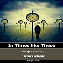In Times Like These: Forty Riveting Interpretations Audiobook by Wayne Barnes Narrated by Nathan Thompson