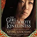 The Girl Who Wrote Loneliness (       UNABRIDGED) by Kyung-sook Shin Narrated by Emily Woo Zeller