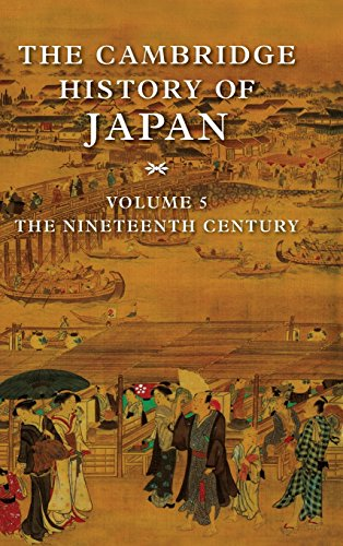 The Cambridge History of Japan, Vol. 5: The Nineteenth Century (Volume 5)