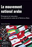 Charles Saint-Prot Le mouvement national arabe. Emergence et maturation du nationalisme arabe de la Nahda au Baas : Suivi de : A la mémoire du prophète arabe