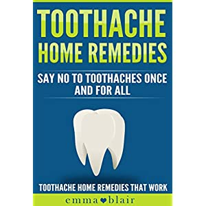 Say No to Toothaches: Toothache Home Remedies