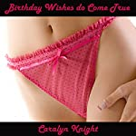 Birthday Wishes do Cum True: A Stepfather Stepdaughter Erotic Tale | Caralyn Knight