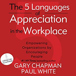 The 5 Languages of Appreciation in the Workplace: Empowering Organizations by Encouraging People | [Gary Chapman, Paul White]
