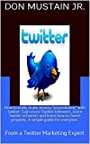 "How to really make money ""immediately"" with Twitter: Gain more Twitter followers, more Twitter reTweets and learn how to Tweet properly.  A simple guide for everyone.: From a Twitter Marketing Expert"