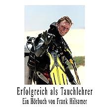 Erfolgreich als Tauchlehrer Hörbuch von Frank Hilsamer Gesprochen von: Frank Hilsamer