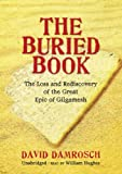 img - for The Buried Book: The Loss and Rediscovery of the Great Epic of Gilgamesh book / textbook / text book