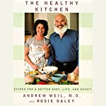 The Healthy Kitchen: Recipes for a Better Body, Life, and Spirit | Andrew Weil,Rosie Daley