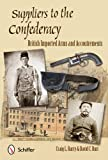 img - for Suppliers to the Confederacy: British Imported Arms and Accoutrements book / textbook / text book
