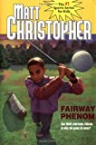 Fairway Phenom (Matt Christopher Sports Fiction) (0316075507) by Christopher, Matt