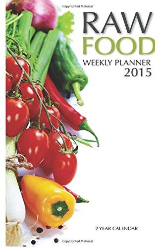 Raw Food Weekly Planner 2015: 2 Year Calendar