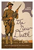 The New Death: American Modernism and World War I (The American Literatures Initiative)
