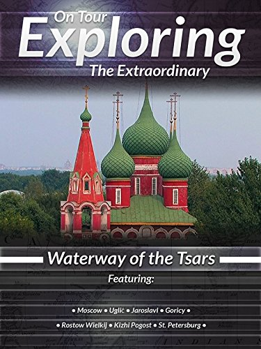 On Tour Exploring the Extraordinary Waterway of the Tsars
