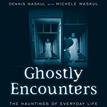 Ghostly Encounters: The Hauntings of Everyday Life Audiobook by Dennis Waskul, Michele Waskul Narrated by James Killavey