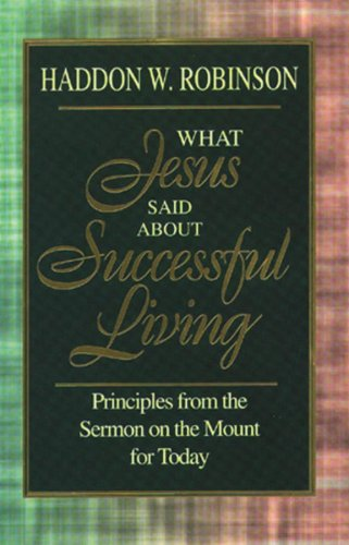 WHAT JESUS SAID ABOUT SUCC. LIVING, HADDON W. ROBINSON