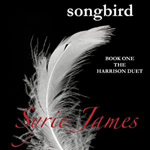 Songbird: The Harrison Duet, Book 1 | [Syrie James]