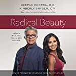 Radical Beauty: How to Transform Yourself from the Inside Out | Deepak Chopra,Kimberly Snyder