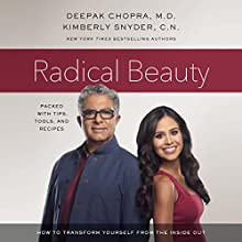 Radical Beauty: How to Transform Yourself from the Inside Out Audiobook by Deepak Chopra, Kimberly Snyder Narrated by Kimberly Snyder, Deepak Chopra