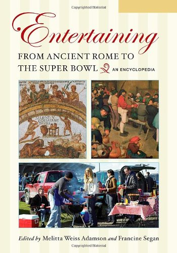 Entertaining from Ancient Rome to the Super Bowl [2 volumes]: An Encyclopedia