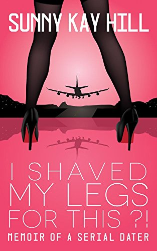 Download I Shaved My Legs for This?!: Memoir of a Serial Dater