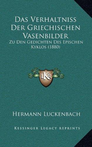 Das Verhaltniss Der Griechischen Vasenbilder: Zu Den Gedichten Des Epischen Kyklos (1880)