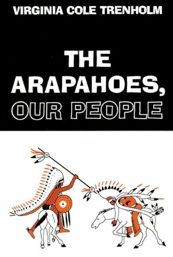 The Arapahoes, Our People (The Civilization of the American Indian Series)