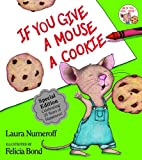 If You Give a Mouse a Cookie 25th Anniversary Edition (If You Give...) [ハードカバー] / Laura Joffe Numeroff (著); Felicia Bond (イラスト); HarperCollins (刊)