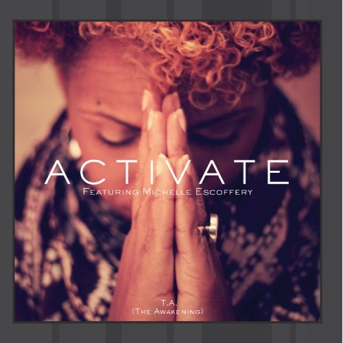 T.A. The Awakening  feat. Michelle Escoffery - Activate (single)
