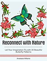 Reconnect With Nature: Let Your Imagination Fly With 30 Beautiful Butterfly Patterns. (butterfly Designs, Design With Nature, Design Nature)