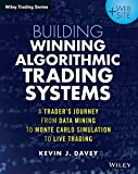 Building Algorithmic Trading Systems, + Website: A Trader's Journey From Data Mining to Monte Carlo Simulation to Live Trading