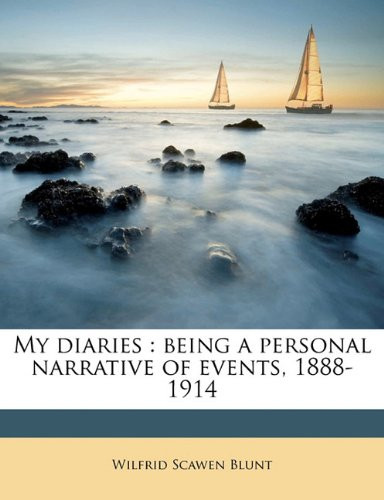 My diaries: being a personal narrative of events, 1888-1914 Volume 1
