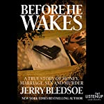 Before He Wakes: A True Story of Money, Marriage, Sex and Murder | Jerry Bledsoe