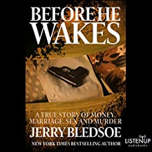 Before He Wakes: A True Story of Money, Marriage, Sex and Murder Audiobook by Jerry Bledsoe Narrated by Kevin Stillwell