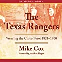 The Texas Rangers: Wearing the Cinco Peso, 1821-1900 (       UNABRIDGED) by Mike Cox Narrated by Jonathan Hogan