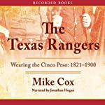The Texas Rangers: Wearing the Cinco Peso, 1821-1900 | Mike Cox