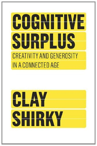 Cognitive Surplus: Creativity and Generosity in a...
