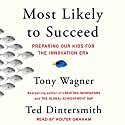 Most Likely to Succeed: Preparing Our Kids for the New Innovation Era Audiobook by Tony Wagner, Ted Dintersmith Narrated by Holter Graham