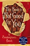 This Book Is Not Good For You (Secret...