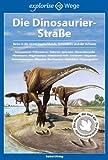 Die Dinosaurier-Stra�e: Reise in die Urzeit Deutschlands, �sterreichs und der Schweiz