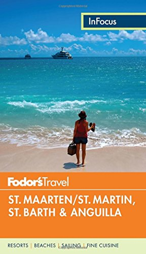 Fodor's In Focus St. Maarten/St. Martin, St. Barth & Anguilla (Full-color Travel Guide)