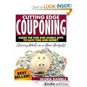 Cutting Edge Couponing: Using the Web and Mobile Apps to Save Time and Money (Living Well on a Beer Budget)