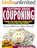 Cutting Edge Couponing: Using the Web and Mobile Apps to Save Time and Money (Living Well on a Beer Budget Book 1)