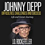 Johnny Depp: Difficulties, Challenges and Success - Life and Career Journey: J.D. Rockefeller's Book Club | J.D. Rockefeller