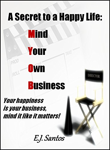 a-secret-to-a-happy-life-mind-your-own-business-your-happiness-is-your-business-mind-it-like-it-matt