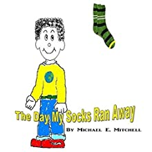 The Day My Socks Ran Away Audiobook by Michael Mitchell Narrated by Michael Mitchell