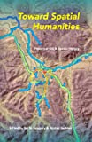 img - for Toward Spatial Humanities: Historical GIS and Spatial History (The Spatial Humanities) book / textbook / text book