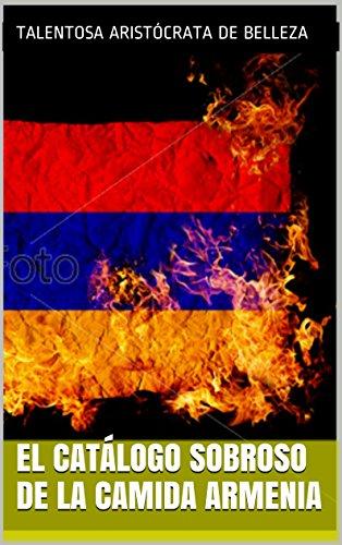 El catálogo sobroso de la camida Armenia (El arte magnífico y admirable nº 50) (Spanish Edition) by Talentosa aristócrata de belleza